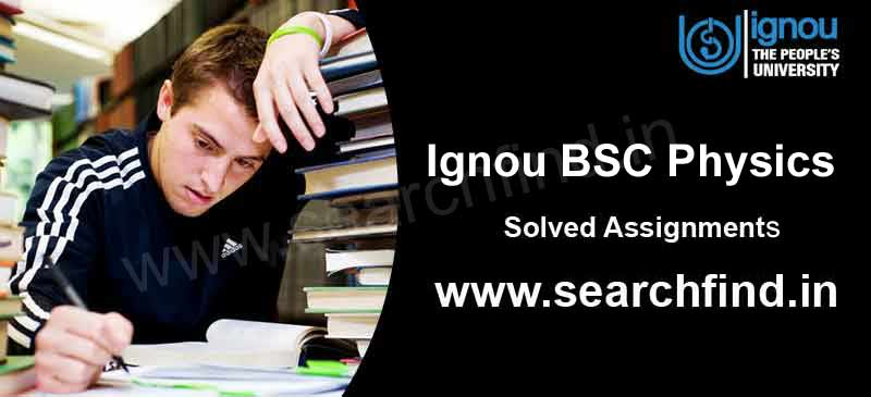 Download Ignou BSC Physics Solved Assignments